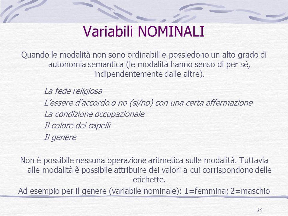 Ad esempio per il genere (variabile nominale): 1=femmina; 2=maschio