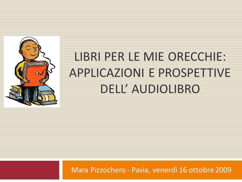 Libri per le mie orecchie: applicazioni e prospettive dell' audiolibro