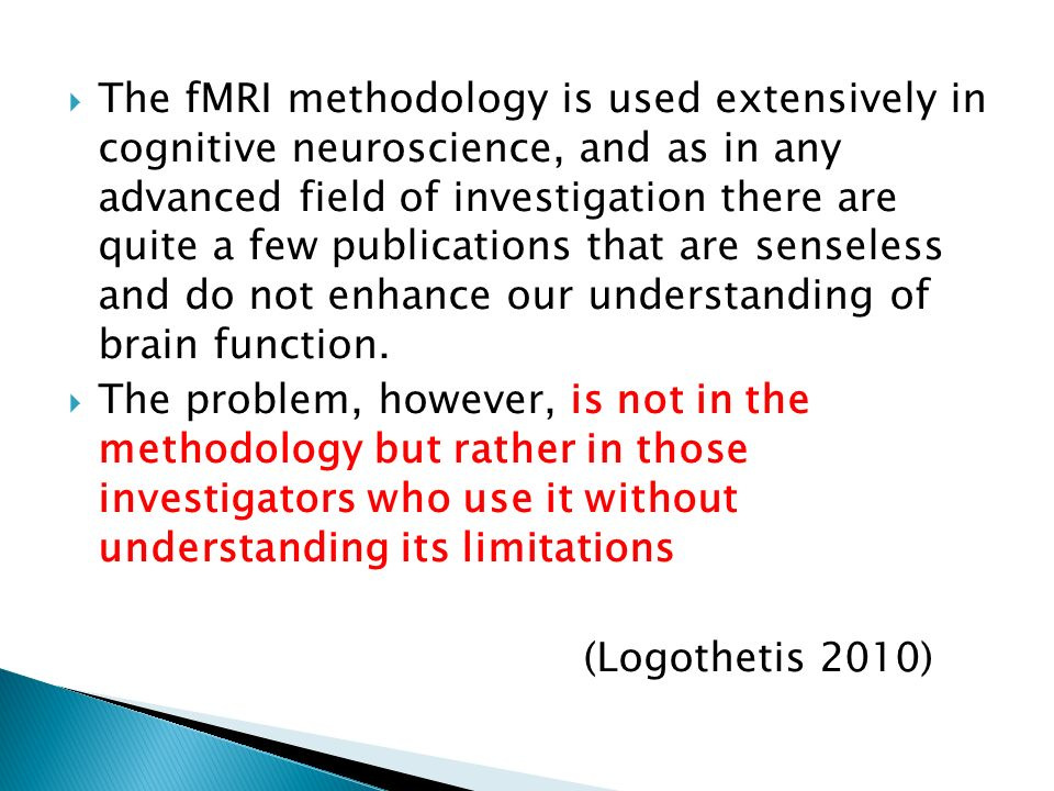 The fMRI methodology is used extensively in cognitive neuroscience, and as in any advanced field of investigation there are quite a few publications that are senseless and do not enhance our understanding of brain function.