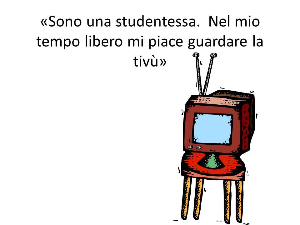«Sono una studentessa. Nel mio tempo libero mi piace guardare la tivù»