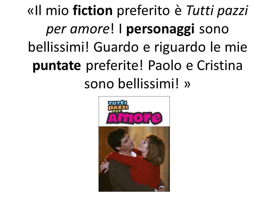 «Il mio fiction preferito è Tutti pazzi per amore
