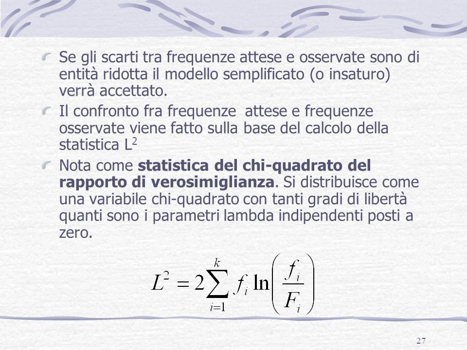 Se gli scarti tra frequenze attese e osservate sono di entità ridotta il modello semplificato (o insaturo) verrà accettato.