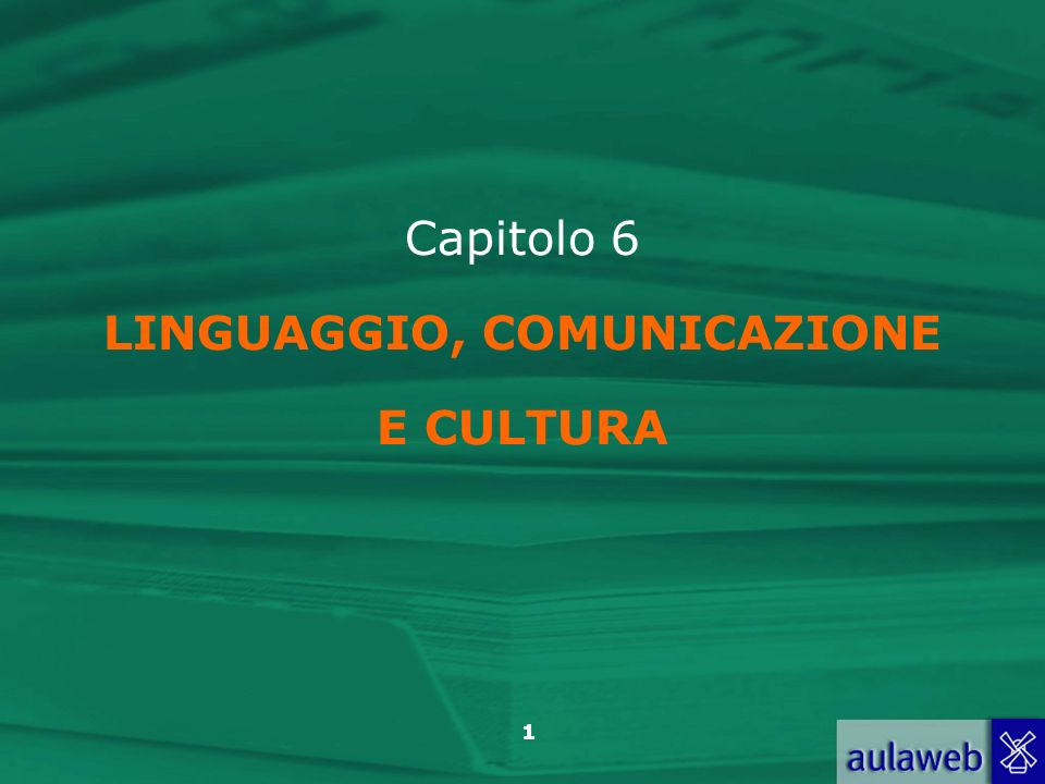 Capitolo 6 LINGUAGGIO, COMUNICAZIONE E CULTURA