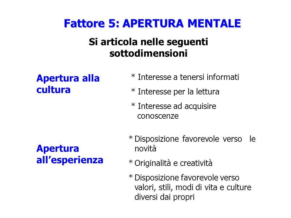 Fattore 5: APERTURA MENTALE Si articola nelle seguenti sottodimensioni