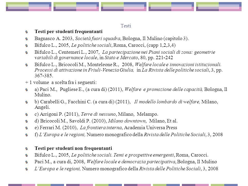 Testi Testi per studenti frequentanti. Bagnasco A. 2003, Società fuori squadra, Bologna, Il Mulino (capitolo 3).