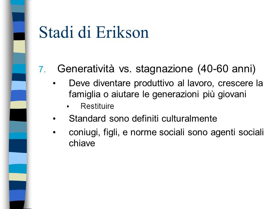 Stadi di Erikson Generatività vs. stagnazione (40-60 anni)