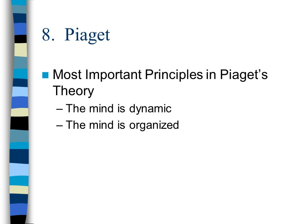 8. Piaget Most Important Principles in Piaget's Theory