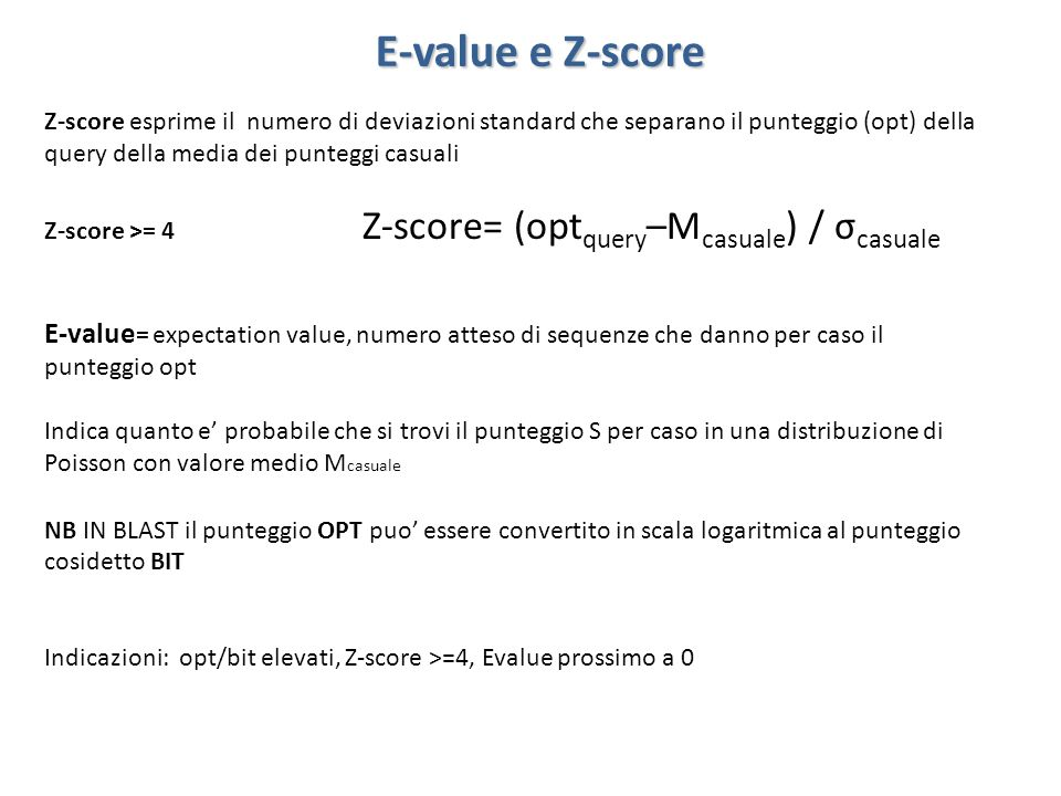 E-value e Z-score Z-score esprime il numero di deviazioni standard che separano il punteggio (opt) della query della media dei punteggi casuali.