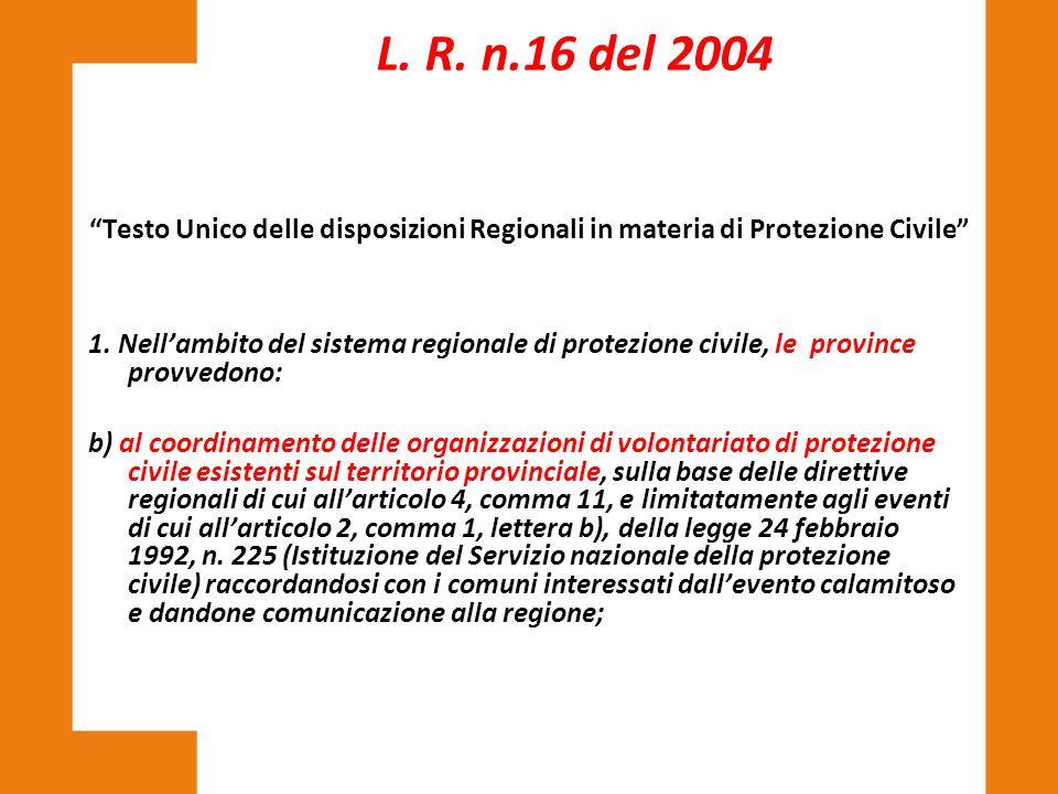 L. R. n.16 del 2004 Testo Unico delle disposizioni Regionali in materia di Protezione Civile