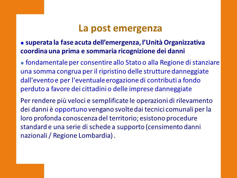 La post emergenza superata la fase acuta dell'emergenza, l'Unità Organizzativa coordina una prima e sommaria ricognizione dei danni.