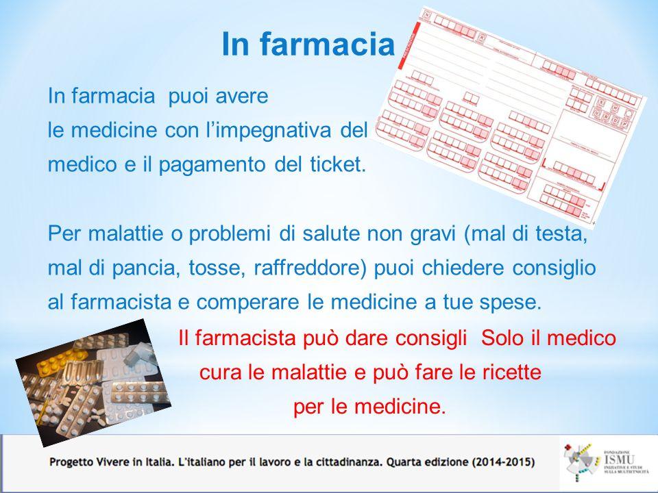 In farmacia In farmacia puoi avere le medicine con l'impegnativa del