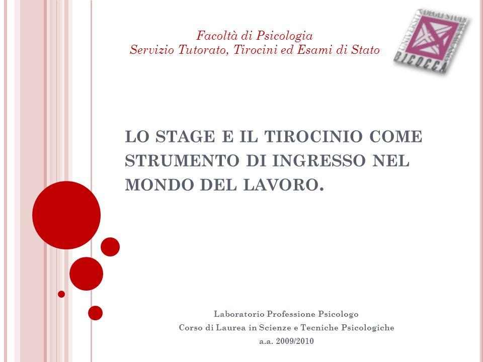 Facoltà di Psicologia Servizio Tutorato, Tirocini ed Esami di Stato. lo stage e il tirocinio come strumento di ingresso nel mondo del lavoro.