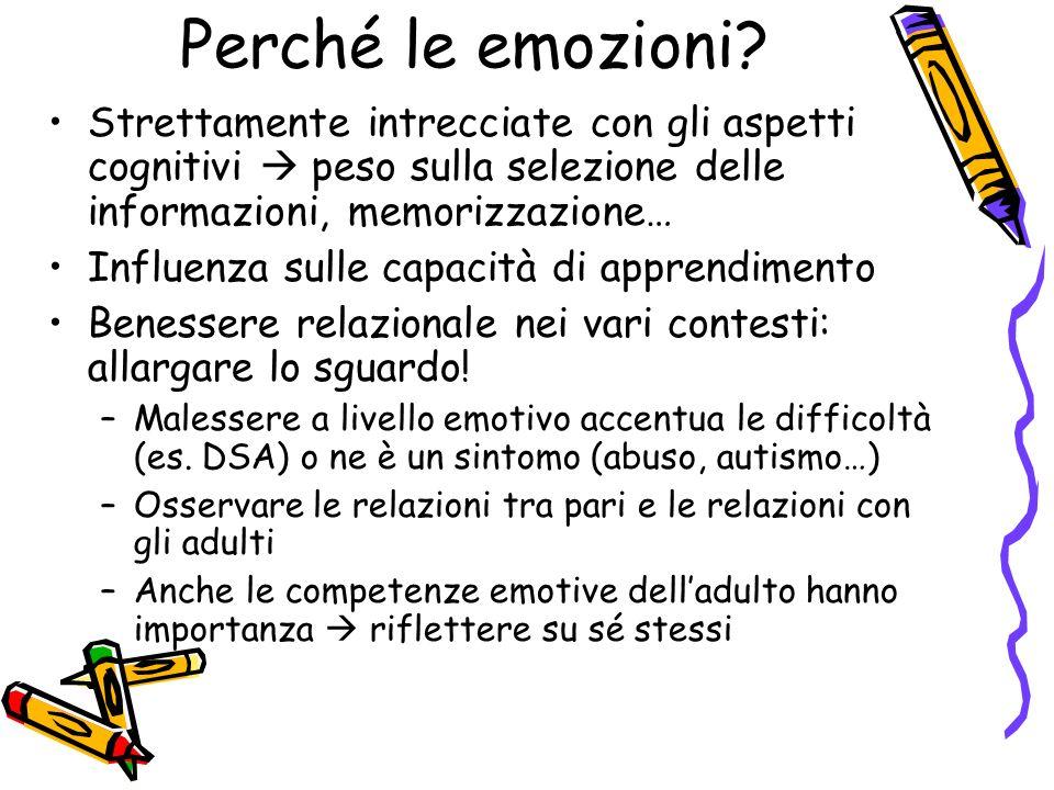 Perché le emozioni Strettamente intrecciate con gli aspetti cognitivi  peso sulla selezione delle informazioni, memorizzazione…