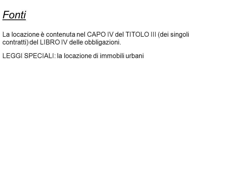 FontiLa locazione è contenuta nel CAPO IV del TITOLO III (dei singoli contratti) del LIBRO IV delle obbligazioni.