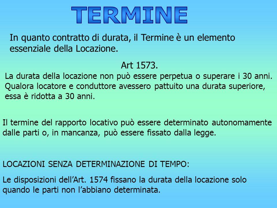 TERMINE In quanto contratto di durata, il Termine è un elemento essenziale della Locazione. Art 1573.