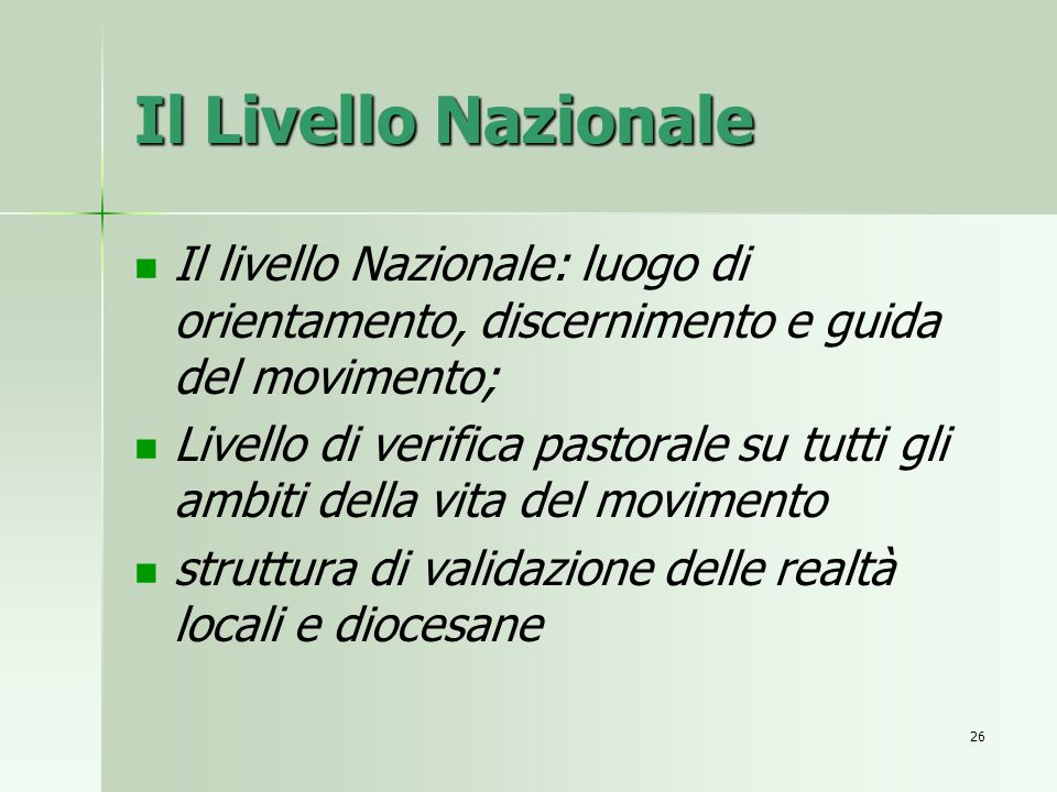 Il Livello Nazionale Il livello Nazionale: luogo di orientamento, discernimento e guida del movimento;