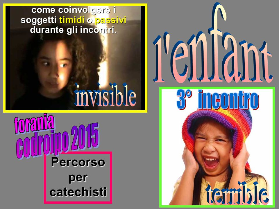 l enfant invisible 3° incontro forania codroipo 2015 terrible