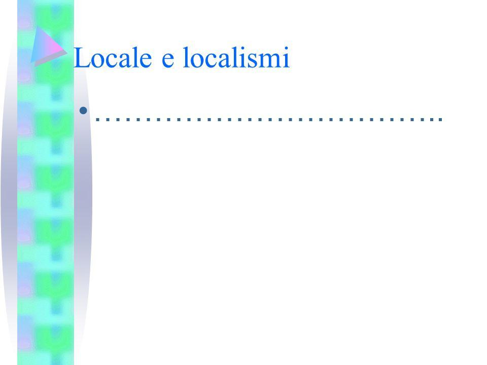 Locale e localismi …………………………….. 6
