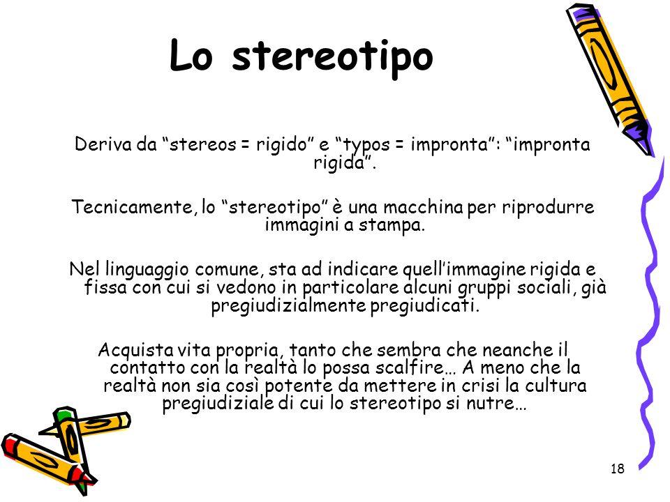 Deriva da stereos = rigido e typos = impronta : impronta rigida .