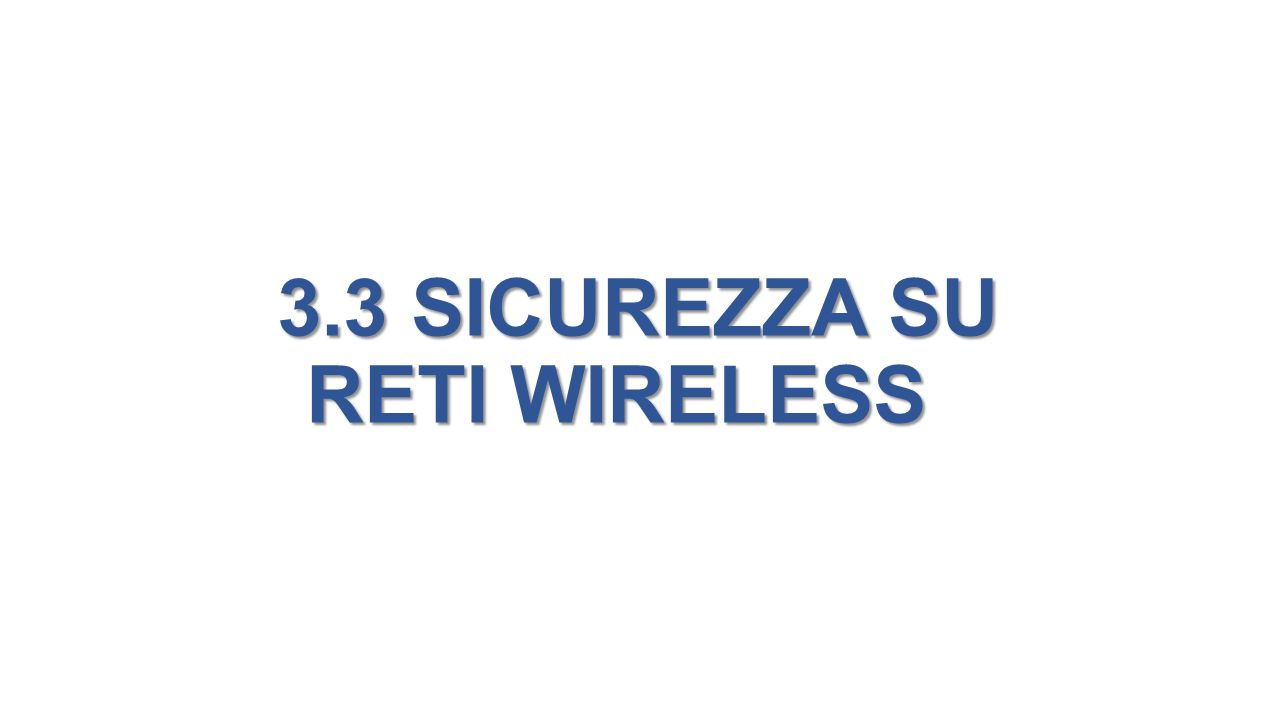 3.3 SICUREZZA SU RETI WIRELESS