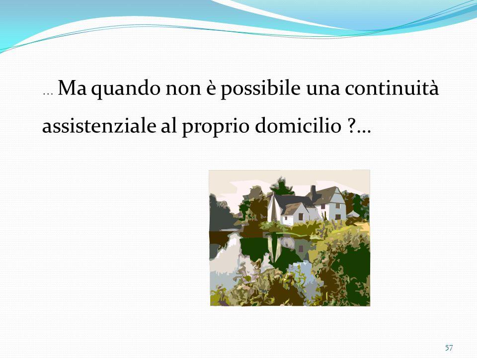 … Ma quando non è possibile una continuità assistenziale al proprio domicilio …