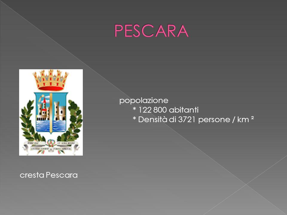 PESCARA popolazione * 122 800 abitanti * Densità di 3721 persone / km ² cresta Pescara