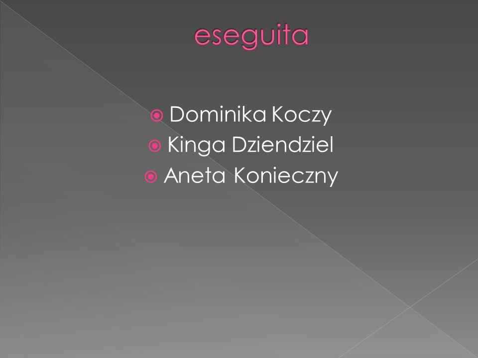 eseguita Dominika Koczy Kinga Dziendziel Aneta Konieczny