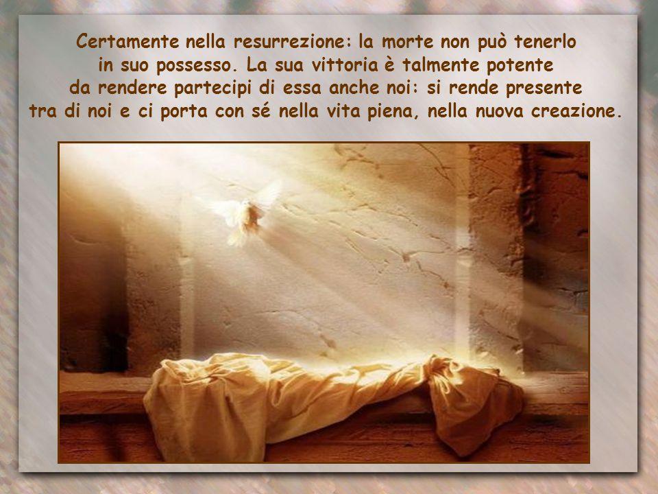 Certamente nella resurrezione: la morte non può tenerlo in suo possesso.