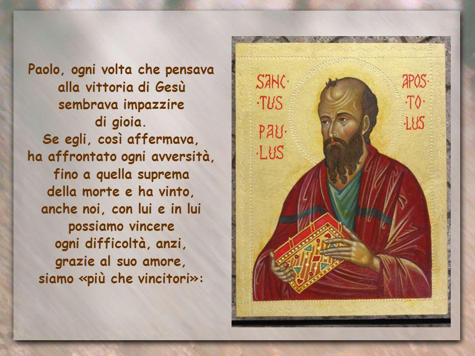 Paolo, ogni volta che pensava alla vittoria di Gesù sembrava impazzire di gioia.