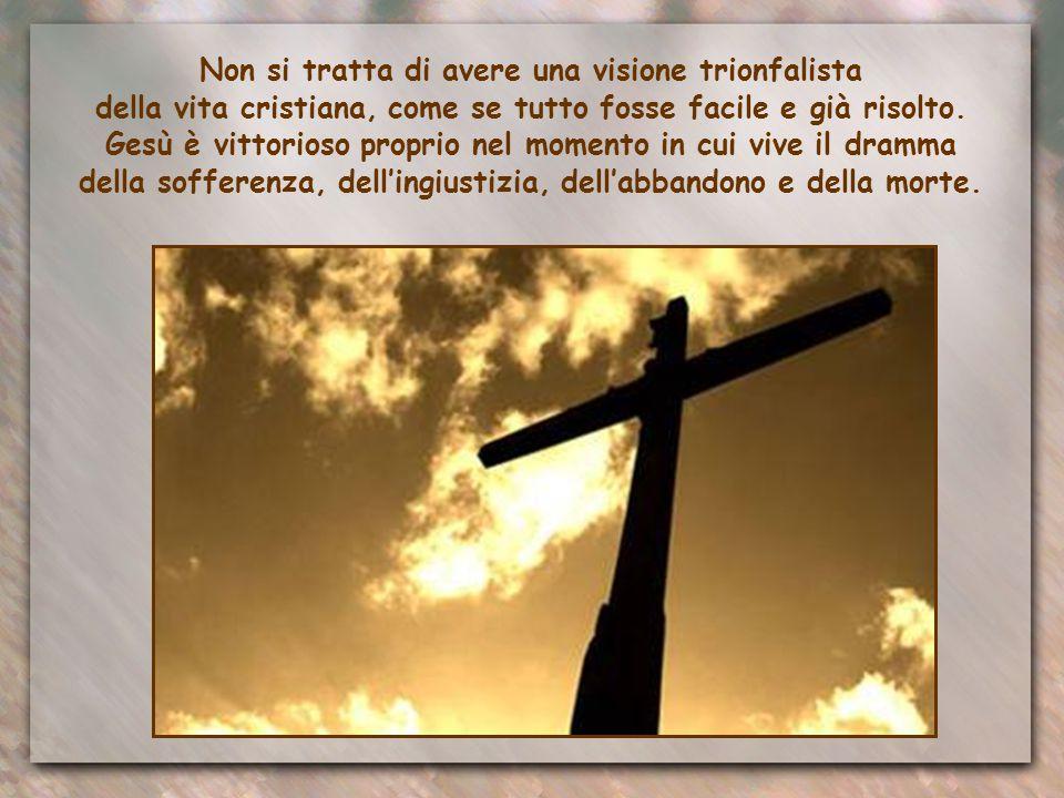 Non si tratta di avere una visione trionfalista della vita cristiana, come se tutto fosse facile e già risolto.
