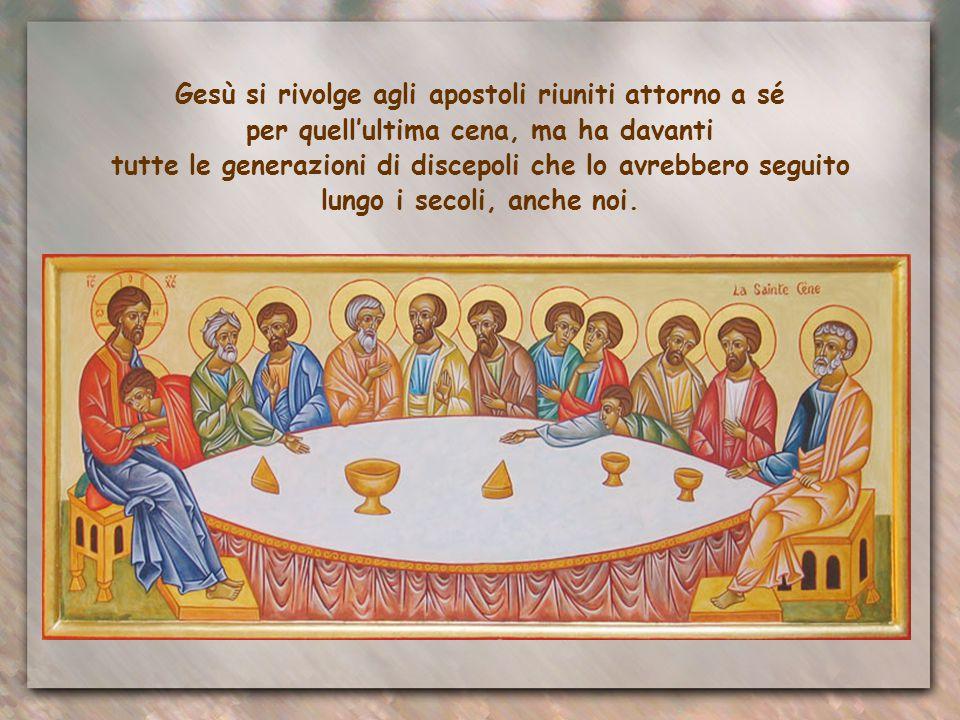 Gesù si rivolge agli apostoli riuniti attorno a sé per quell'ultima cena, ma ha davanti tutte le generazioni di discepoli che lo avrebbero seguito lungo i secoli, anche noi.