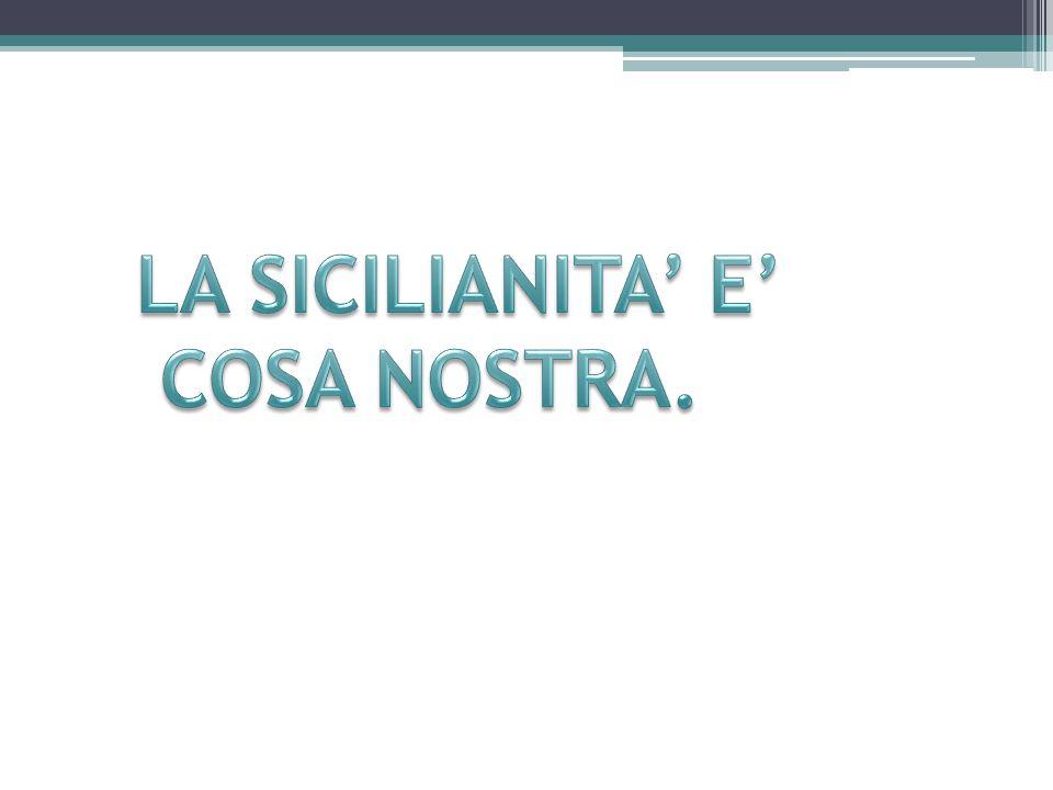 LA SICILIANITA' E' COSA NOSTRA.