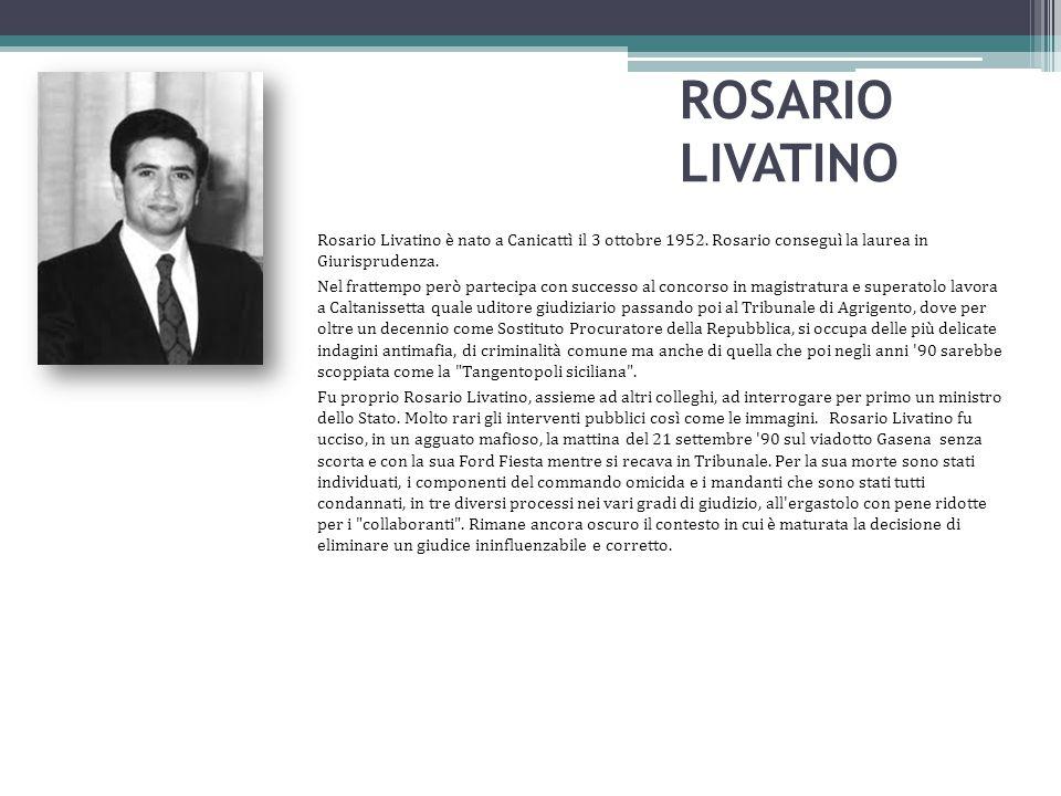 ROSARIO LIVATINO Rosario Livatino è nato a Canicattì il 3 ottobre 1952. Rosario conseguì la laurea in Giurisprudenza.