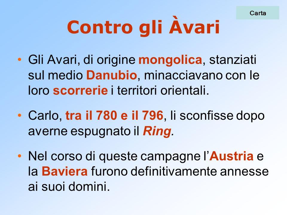 Carta Contro gli Àvari. Gli Avari, di origine mongolica, stanziati sul medio Danubio, minacciavano con le loro scorrerie i territori orientali.