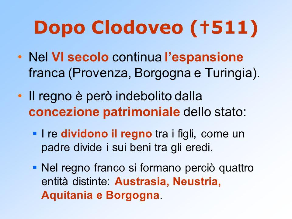 Dopo Clodoveo (511) Nel VI secolo continua l'espansione franca (Provenza, Borgogna e Turingia).
