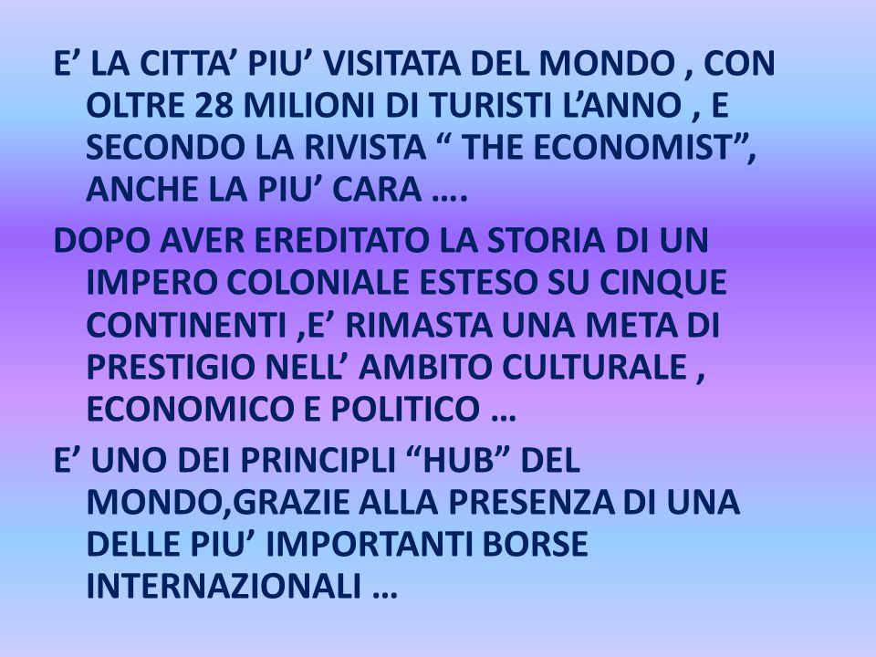 E' LA CITTA' PIU' VISITATA DEL MONDO , CON OLTRE 28 MILIONI DI TURISTI L'ANNO , E SECONDO LA RIVISTA THE ECONOMIST , ANCHE LA PIU' CARA ….