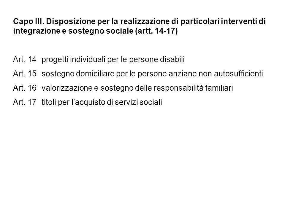 Capo III. Disposizione per la realizzazione di particolari interventi di integrazione e sostegno sociale (artt. 14-17)