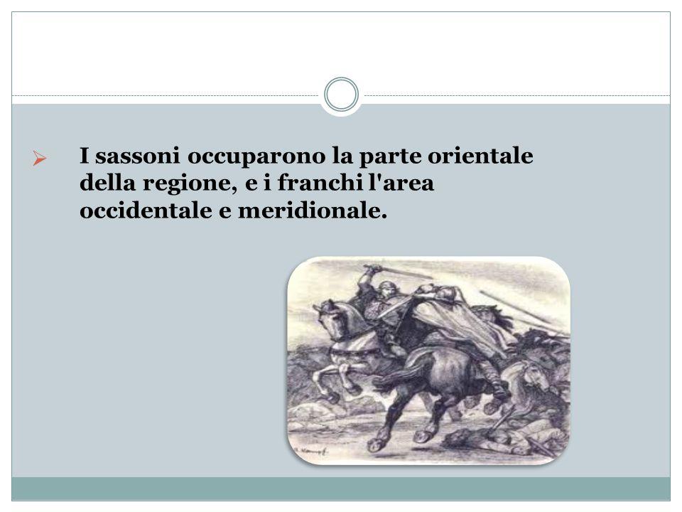 I sassoni occuparono la parte orientale della regione, e i franchi l area occidentale e meridionale.