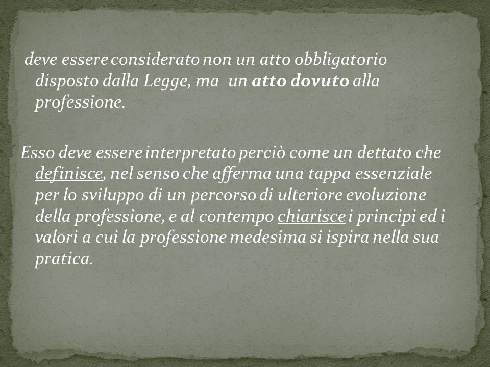 deve essere considerato non un atto obbligatorio disposto dalla Legge, ma un atto dovuto alla professione.