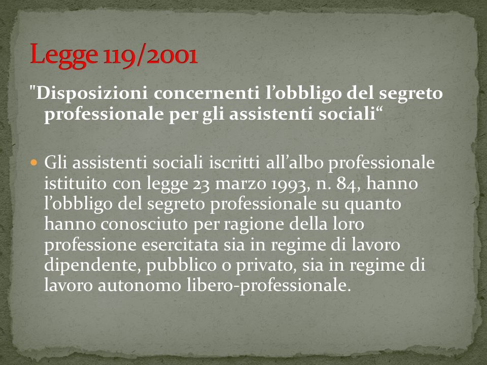 Legge 119/2001 Disposizioni concernenti l'obbligo del segreto professionale per gli assistenti sociali