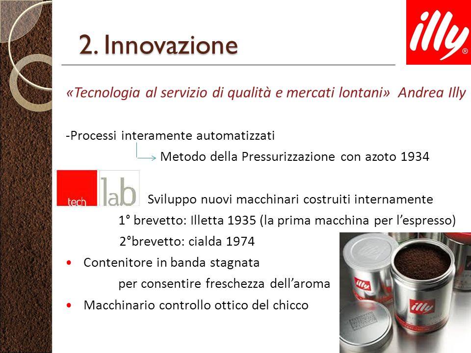 2. Innovazione «Tecnologia al servizio di qualità e mercati lontani» Andrea Illy. -Processi interamente automatizzati.