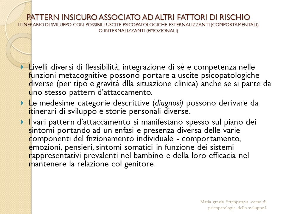 PATTERN INSICURO ASSOCIATO AD ALTRI FATTORI DI RISCHIO ITINERARIO DI SVILUPPO CON POSSIBILI USCITE PSICOPATOLOGICHE ESTERNALIZZANTI (COMPORTAMENTALI) O INTERNALIZZANTI (EMOZIONALI)