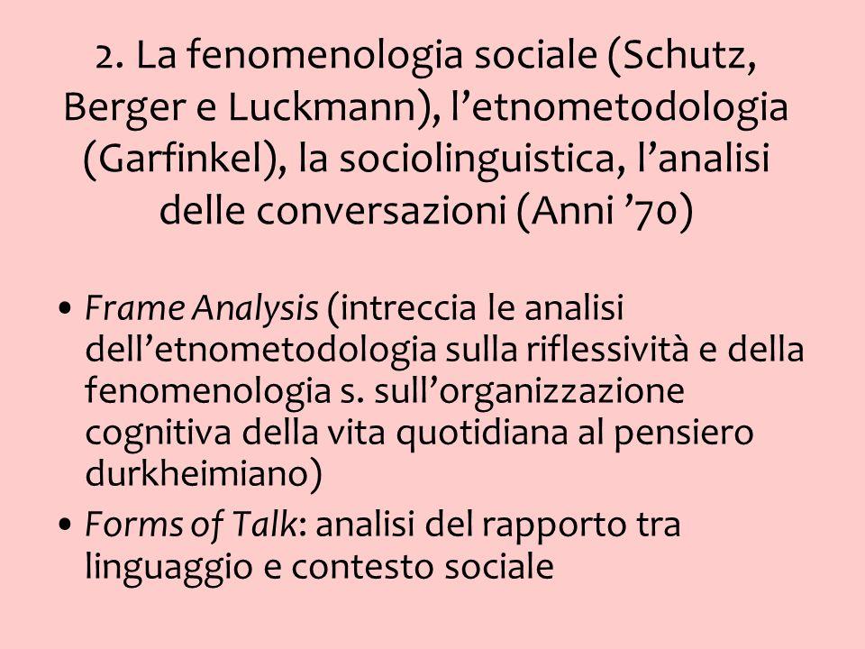2. La fenomenologia sociale (Schutz, Berger e Luckmann), l'etnometodologia (Garfinkel), la sociolinguistica, l'analisi delle conversazioni (Anni '70)