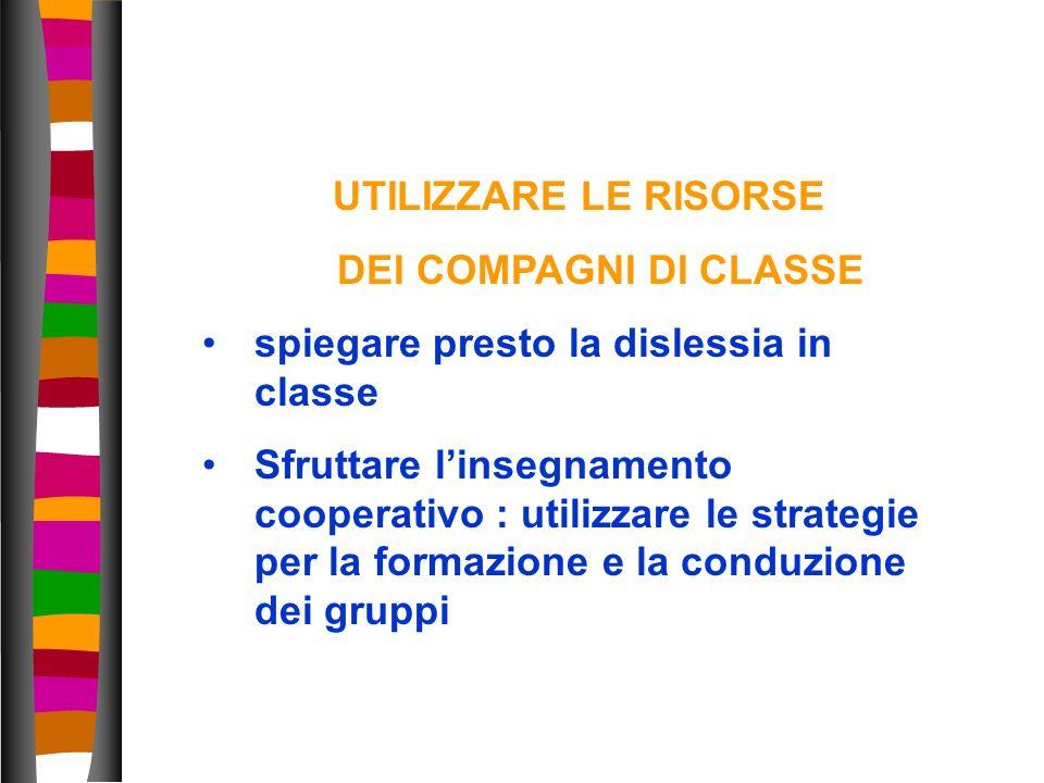 UTILIZZARE LE RISORSEDEI COMPAGNI DI CLASSE. spiegare presto la dislessia in classe.