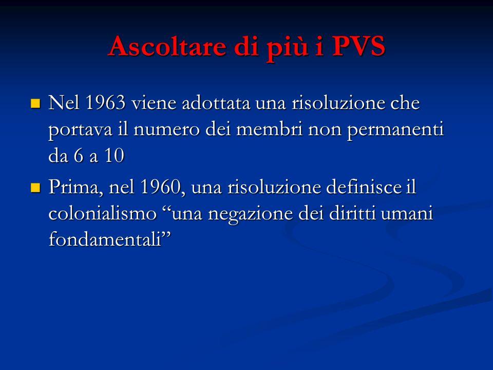 Ascoltare di più i PVS Nel 1963 viene adottata una risoluzione che portava il numero dei membri non permanenti da 6 a 10.