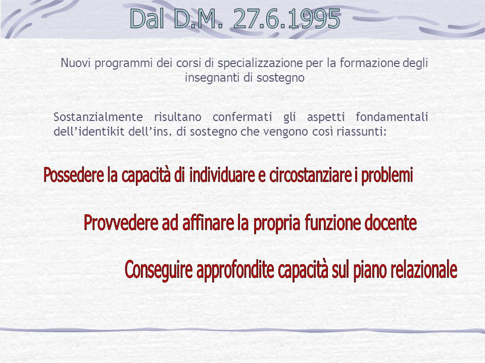Dal D.M. 27.6.1995 Nuovi programmi dei corsi di specializzazione per la formazione degli insegnanti di sostegno.