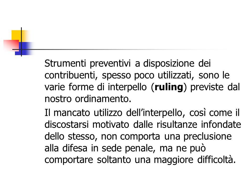 Strumenti preventivi a disposizione dei contribuenti, spesso poco utilizzati, sono le varie forme di interpello (ruling) previste dal nostro ordinamento.