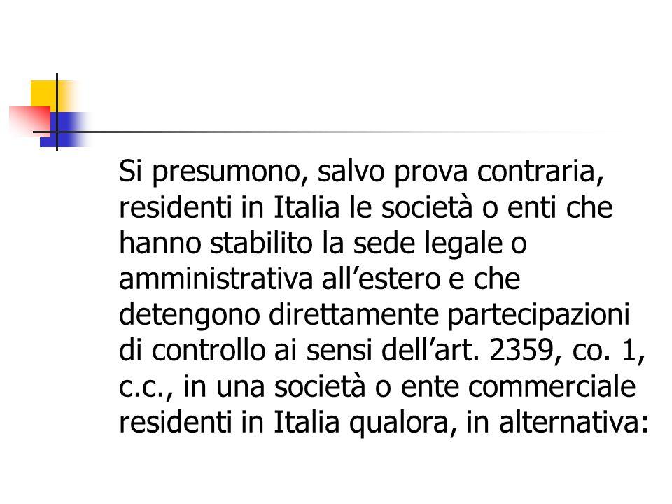 Si presumono, salvo prova contraria, residenti in Italia le società o enti che hanno stabilito la sede legale o amministrativa all'estero e che detengono direttamente partecipazioni di controllo ai sensi dell'art.