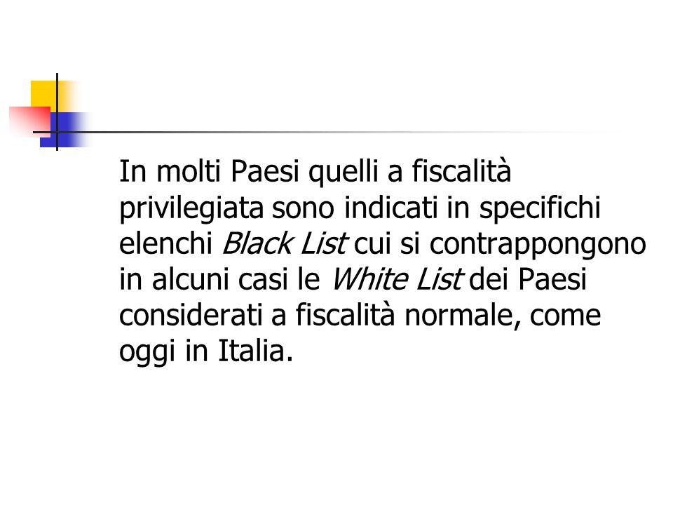 In molti Paesi quelli a fiscalità privilegiata sono indicati in specifichi elenchi Black List cui si contrappongono in alcuni casi le White List dei Paesi considerati a fiscalità normale, come oggi in Italia.