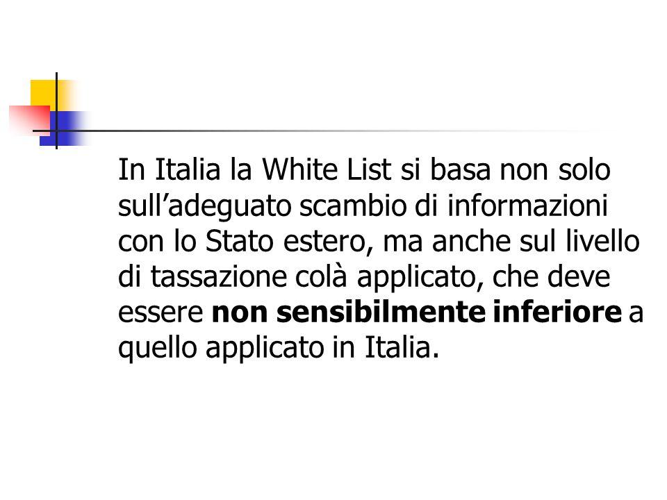 In Italia la White List si basa non solo sull'adeguato scambio di informazioni con lo Stato estero, ma anche sul livello di tassazione colà applicato, che deve essere non sensibilmente inferiore a quello applicato in Italia.